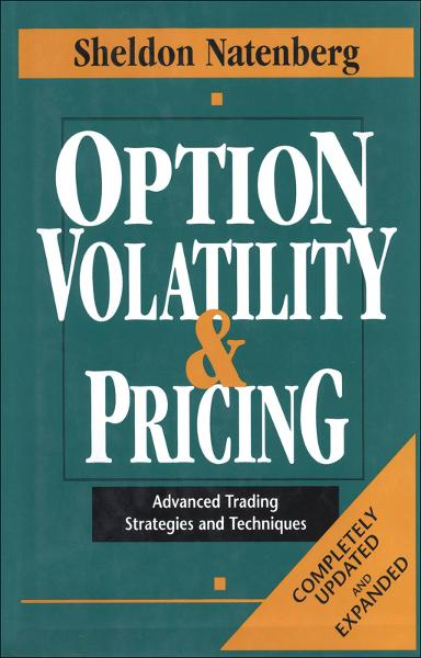 Option Volatility & Pricing: Advanced Trading Strategies and Techniques By: Sheldon Natenberg