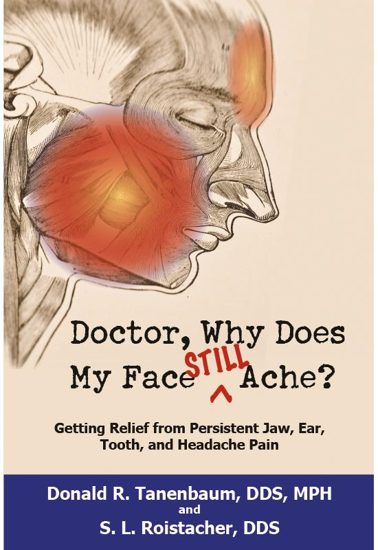 Doctor, Why Does My Face Still Ache?: Getting Relief from Persistent Jaw, Ear, Tooth and Headache Pain