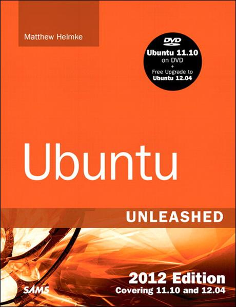 Ubuntu Unleashed 2012 Edition: Covering 11.10 and 12.04 (7th Edition)