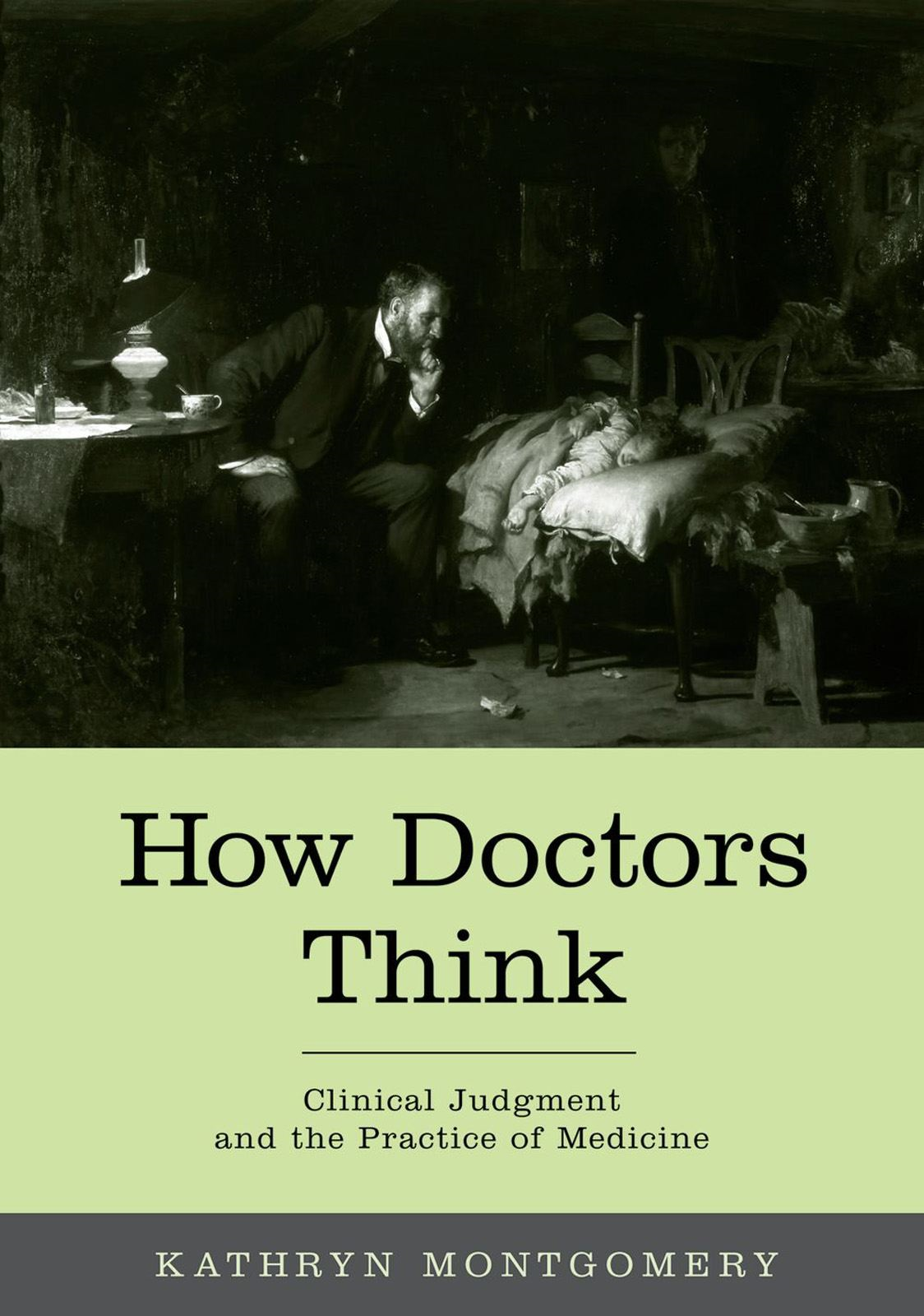 How Doctors Think : Clinical Judgment and the Practice of Medicine