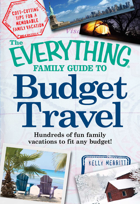 The Everything Family Guide to Budget Travel: Hundreds of fun family vacations to fit any budget By: Kelly Merritt