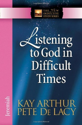 Listening to God in Difficult Times By: Kay Arthur, Pete De Lacy