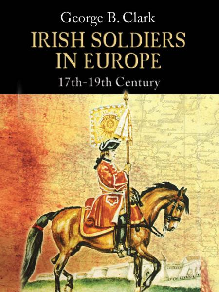 Irish Soldiers in Europe  By: George B. Clarke