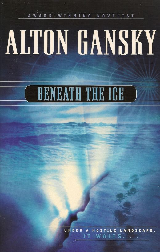 Beneath the Ice By: Alton Gansky