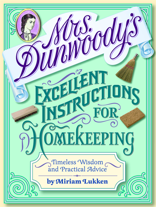 Mrs. Dunwoody's Excellent Instructions for Homekeeping