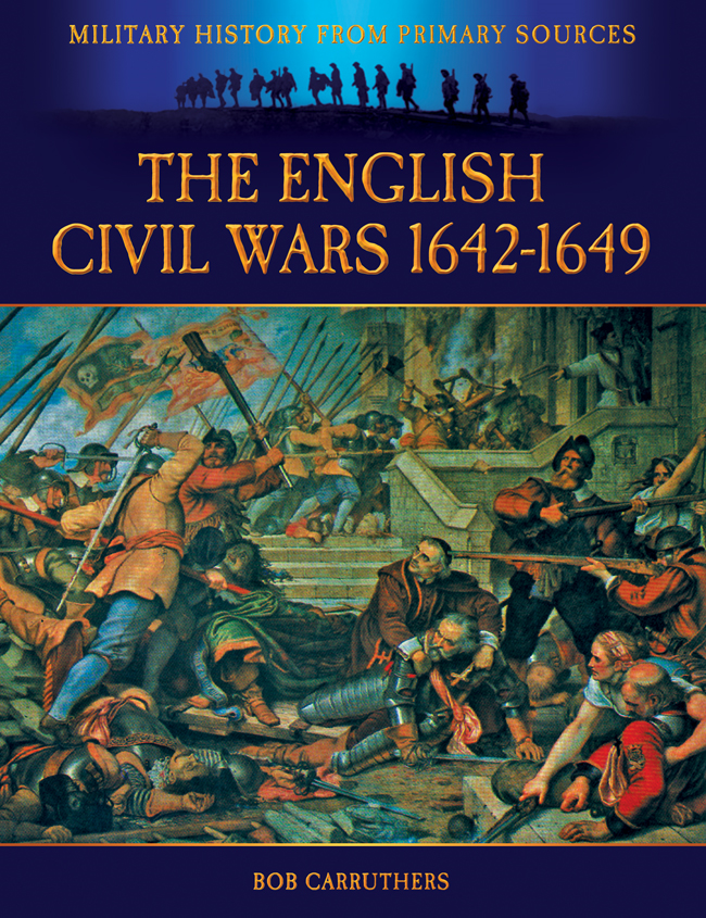 The English Civil Wars 1642-1649 By: Bob Carruthers