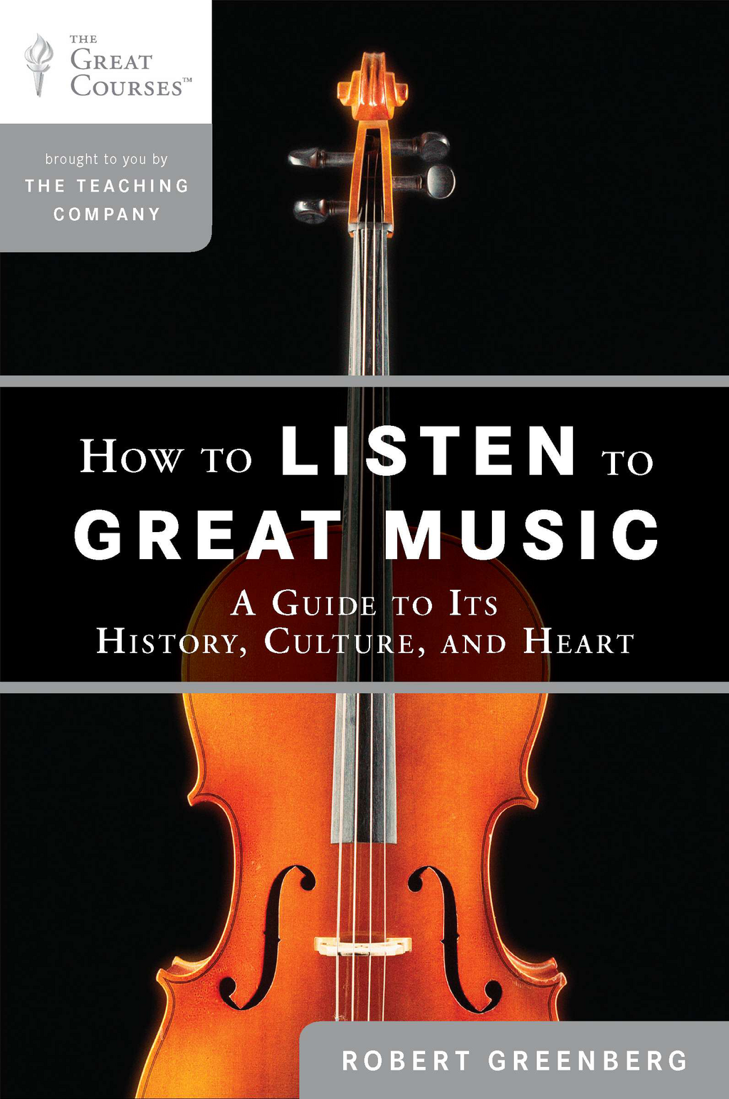 How to Listen to Great Music: A Guide to Its History, Culture, and Heart By: Robert Greenberg