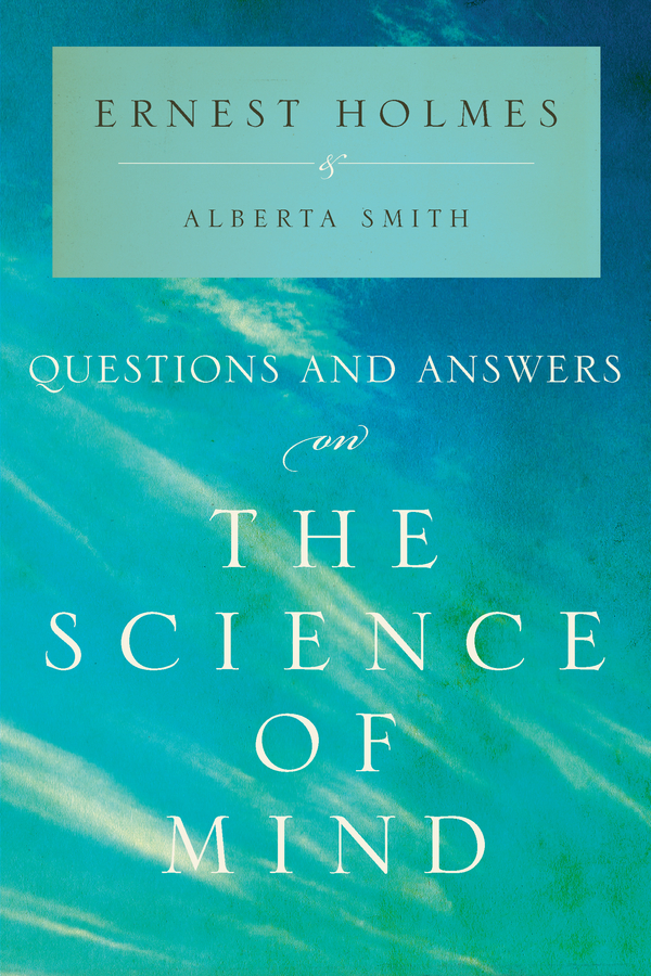 Questions and Answers on The Science of Mind By: Alberta Smith,Ernest Holmes
