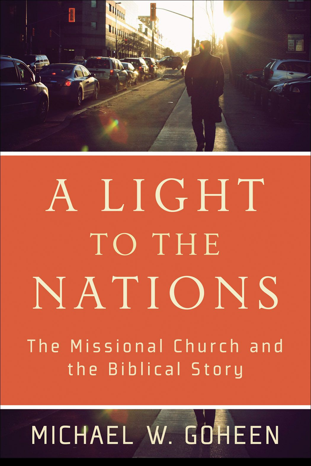 Light to the Nations, A By: Michael W. Goheen
