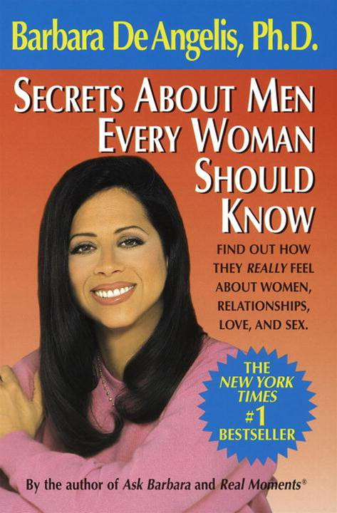 Secrets About Men Every Woman Should Know By: Barbara De Angelis
