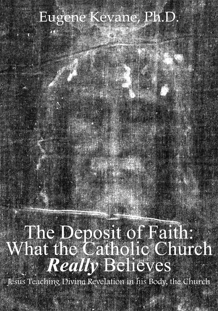 The Deposit of Faith: What the Catholic Church Really Believes By: Eugene Kevane, Ph.D.