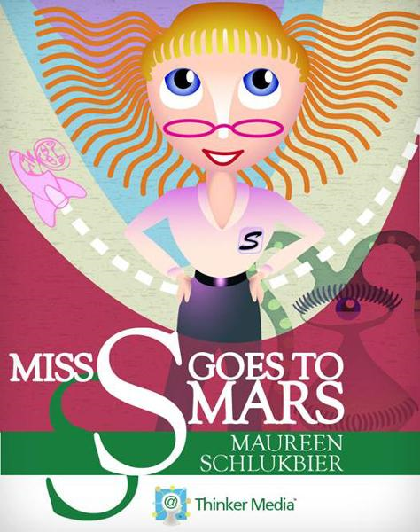 Miss S. Goes to Mars By: Maureen Schlukbier