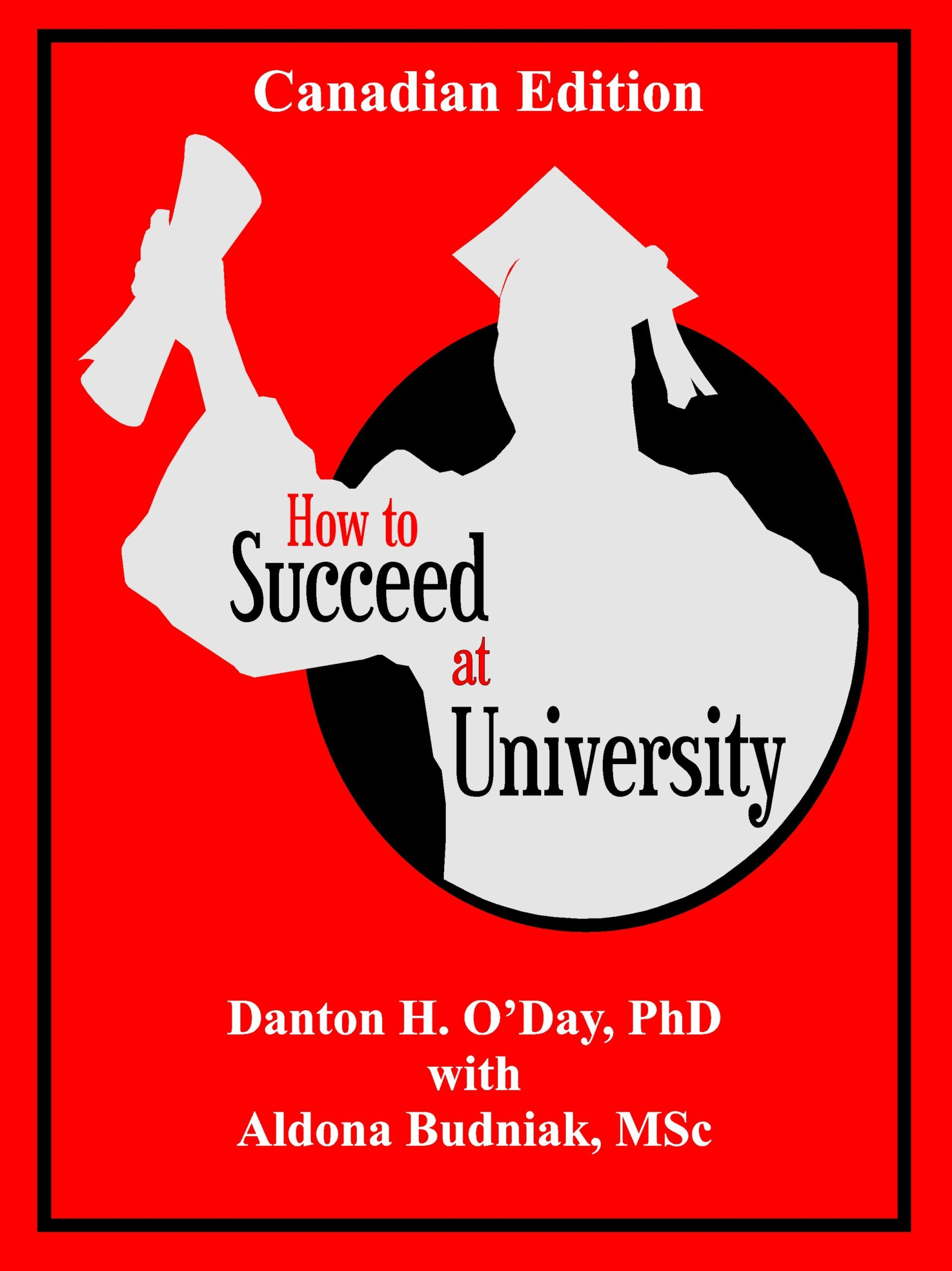 How to Succeed At University--Canadian Edition By: Aldona Budniak,Danton O'Day