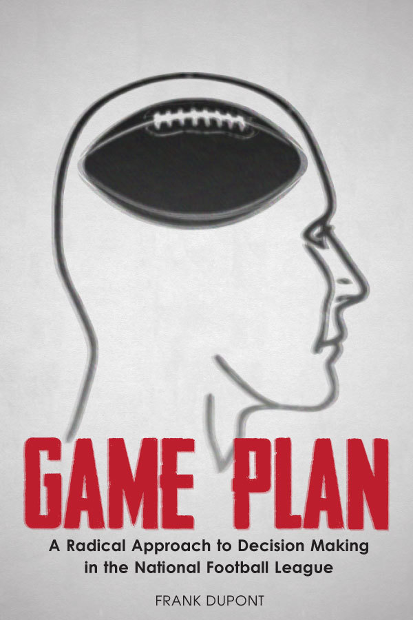 Game Plan: A Radical Approach to Decision Making in the National Football League