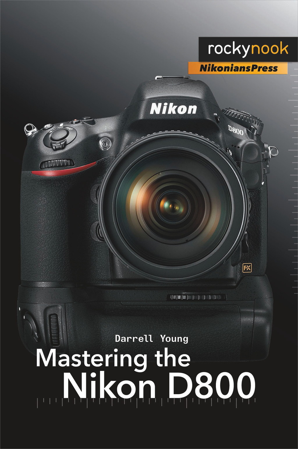 Mastering the Nikon D800 By: Darrell Young