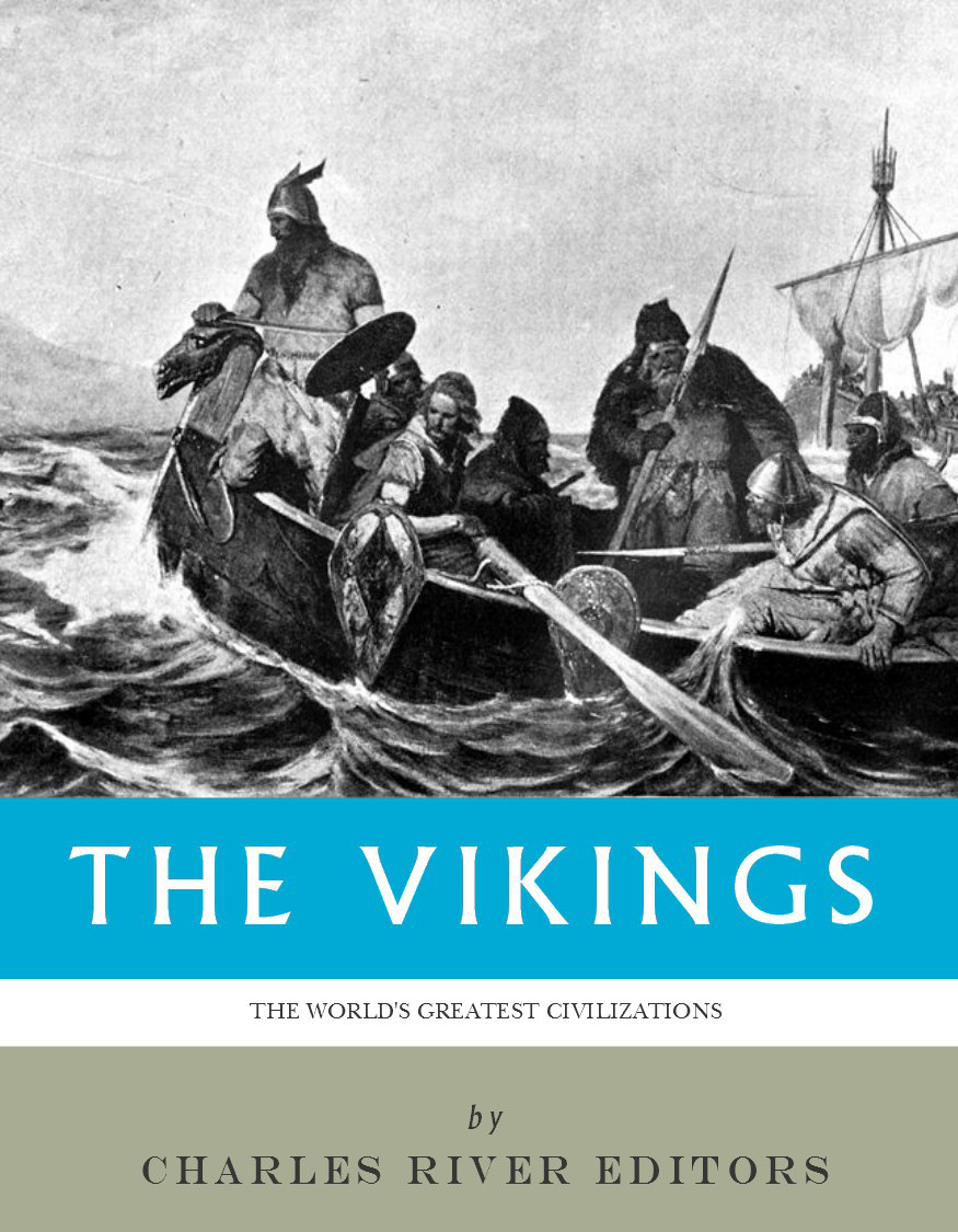 The World's Greatest Civilizations: The History and Culture of the Vikings By: Charles River Editors
