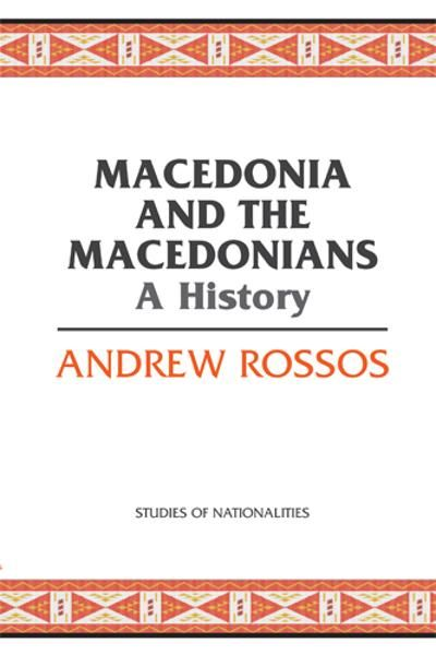 Macedonia and the Macedonians By: Andrew Rossos