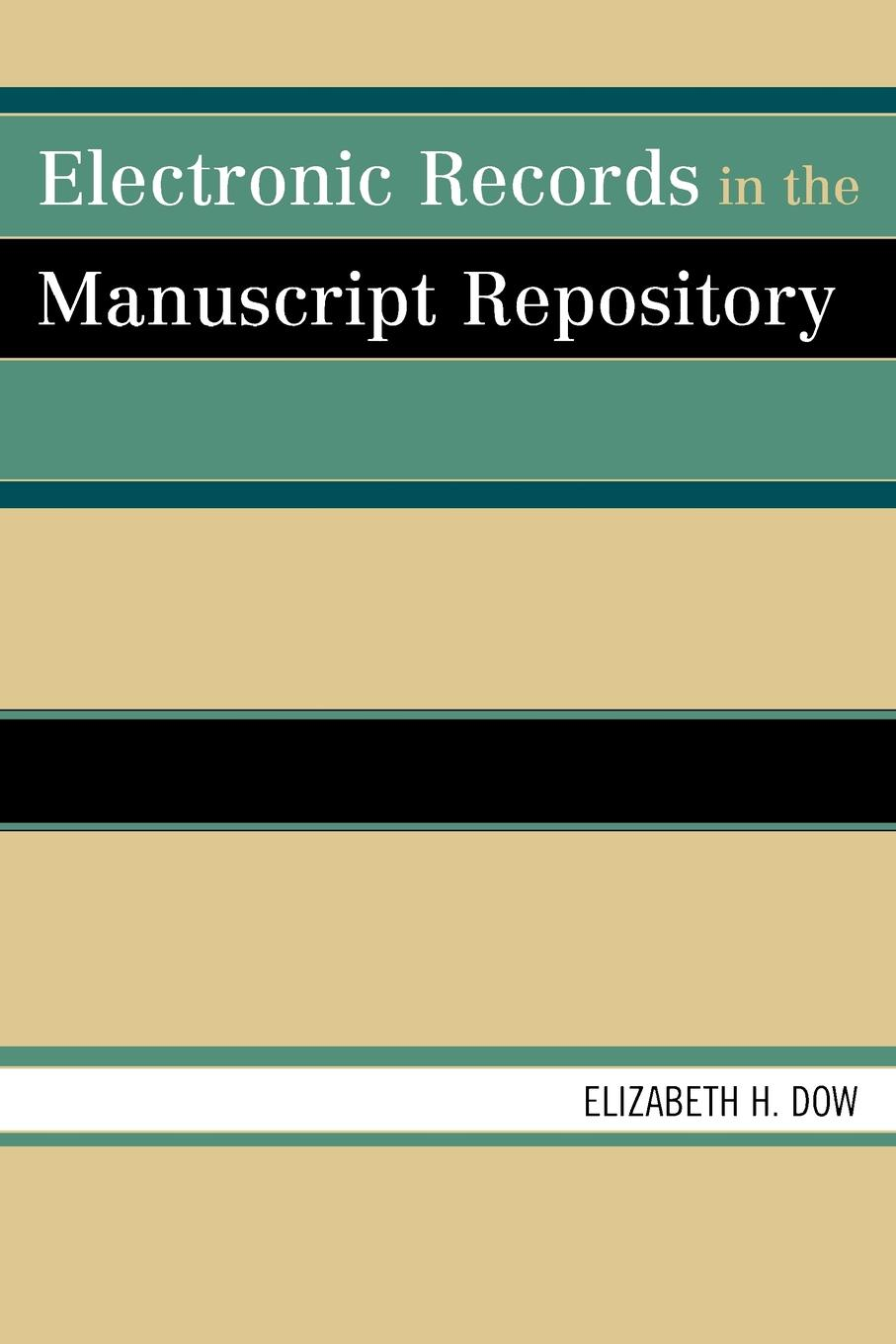 Electronic Records in the Manuscript Repository By: Elizabeth H. Dow