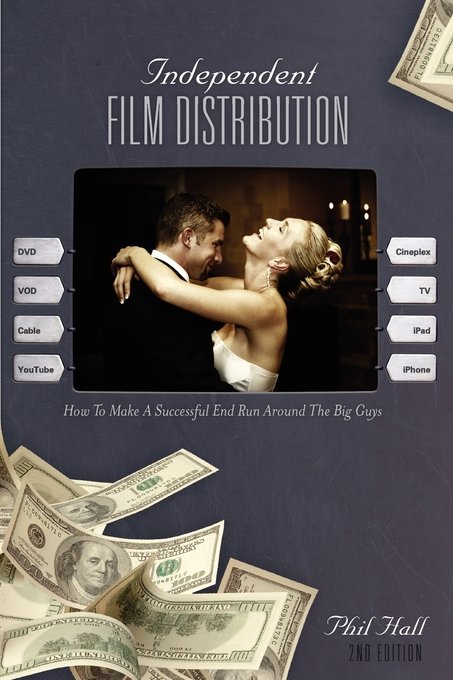 Independent Film Distribution 2nd edition: How to Make a Successful End Run Around the Big Guys By: Phil Hall