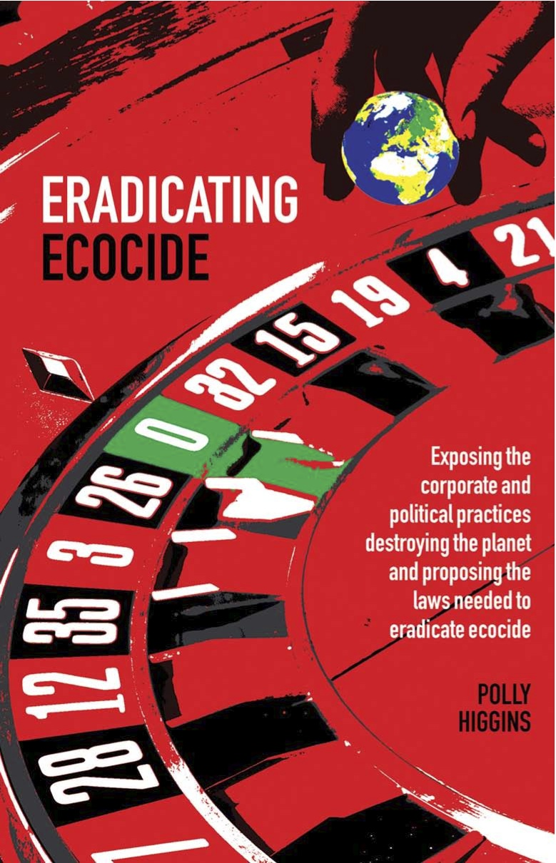Eradicating Ecocide By: Polly  Higgins