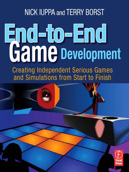 End-to-End Game Development Creating Independent Serious Games and Simulations from Start to Finish