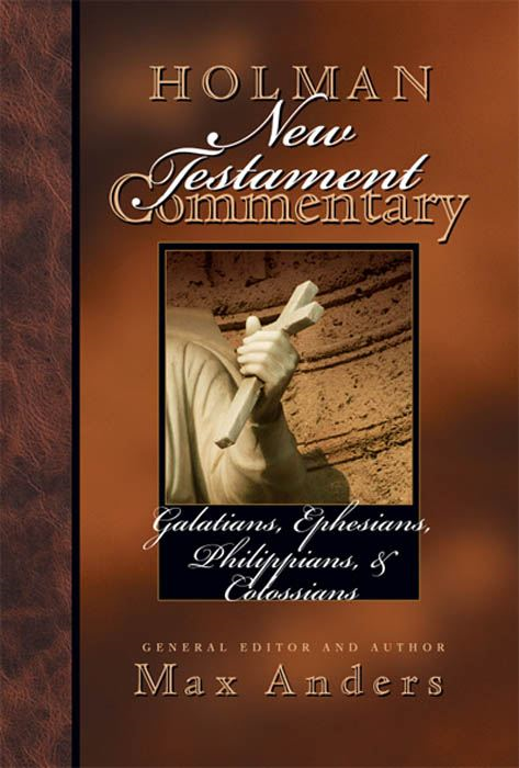 Holman New Testament Commentary - Galatians, Ephesians, Philippians, Colossians By: Max  E. Anders