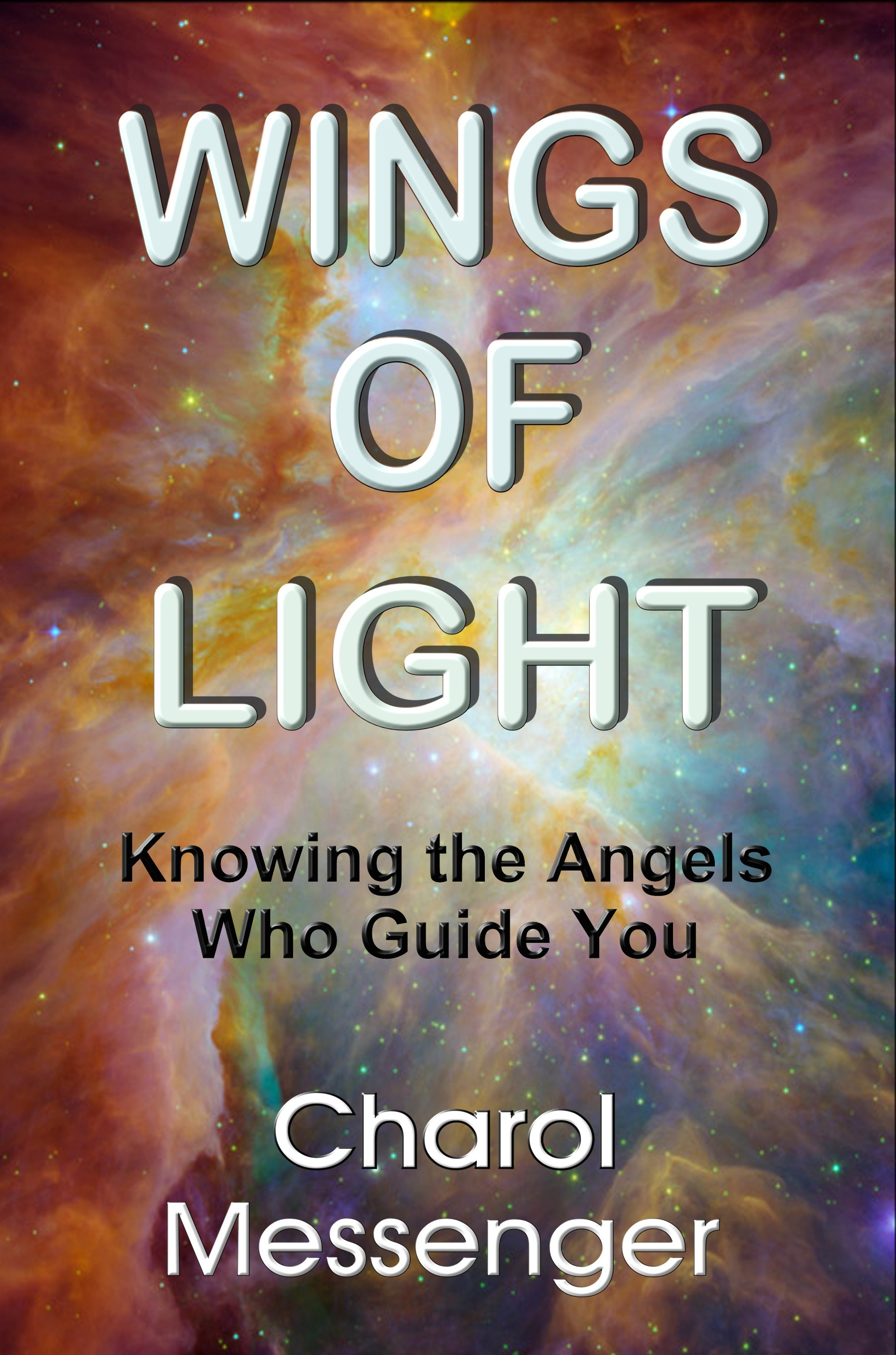 Wings of Light: Knowing the Angels Who Guide You By: Charol Messenger