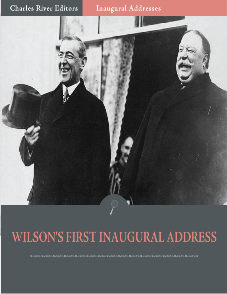 Inaugural Addresses: President Woodrow Wilsons First Inaugural Address (Illustrated)