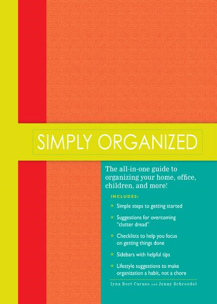 "Simply Organized: ""The all-in-one guide to organizing your home, office, children, and more!"""