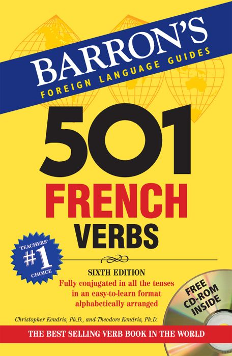 501 French Verbs, 6th Edition By: Christopher Kendris,Ph.D.,Dr. Theodore Kendris