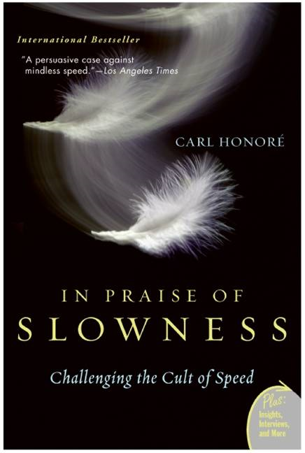 In Praise of Slowness By: Carl Honore