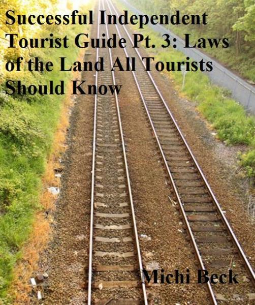 Successful Independent Tourist Guide Pt. 3: Laws of the Land Tourists Should Know