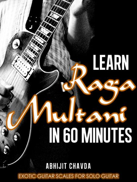 Learn Raga Multani in 60 Minutes (Exotic Guitar Scales for Solo Guitar)