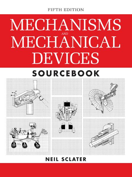 Mechanisms and Mechanical Devices Sourcebook, 5th Edition By: Neil Sclater