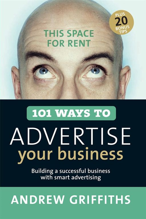 101 Ways to Advertise Your Business By: Andrew Griffiths