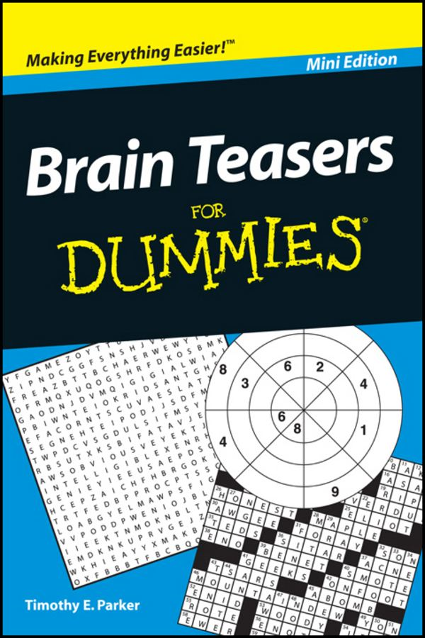 Brain Teasers For Dummies®, Mini Edition By: Timothy E. Parker