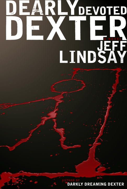 Dearly Devoted Dexter By: Jeff Lindsay