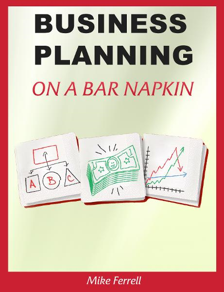 Business Planning on a Bar Napkin By: Mike Ferrell