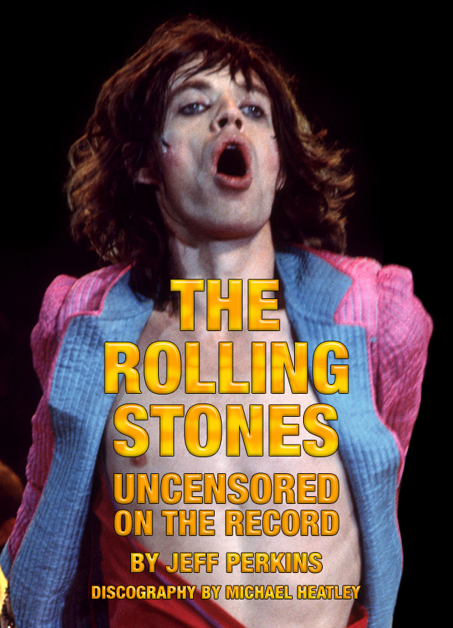 The Rolling Stones Uncensored On The Record By: Jeff Perkins and Michael Heatley