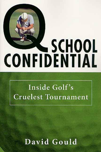 Q School Confidential By: David Gould