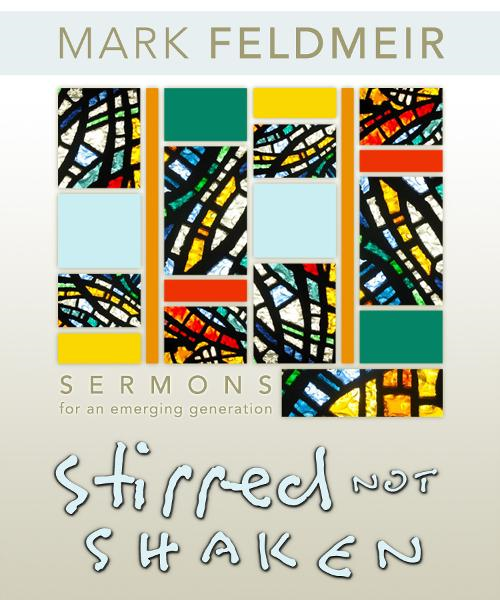 Stirred, Not Shaken: Sermons For An Emerging Generation By: Mark Feldmeir