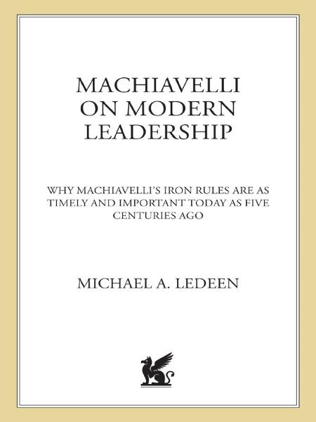 Machiavelli on Modern Leadership By: Michael A. Ledeen