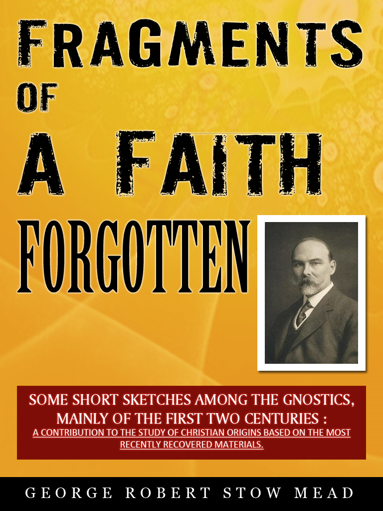 G.R.S. Mead - Fragments Of A Faith Forgotten
