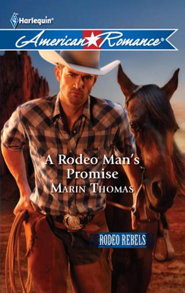 A Rodeo Man's Promise By: Marin Thomas