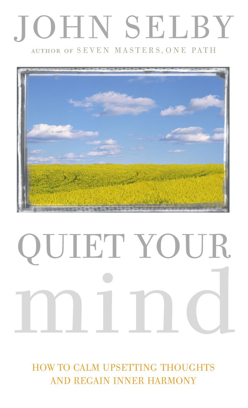 Quiet Your Mind How to Quieten Upsetting Thoughts and Regain Inner Harmony