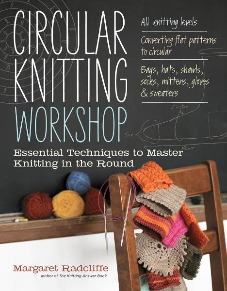 Circular Knitting Workshop By: Margaret Radcliffe