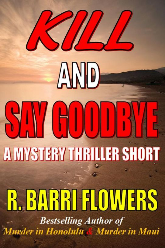Kill and Say Goodbye: A Mystery Thriller Short
