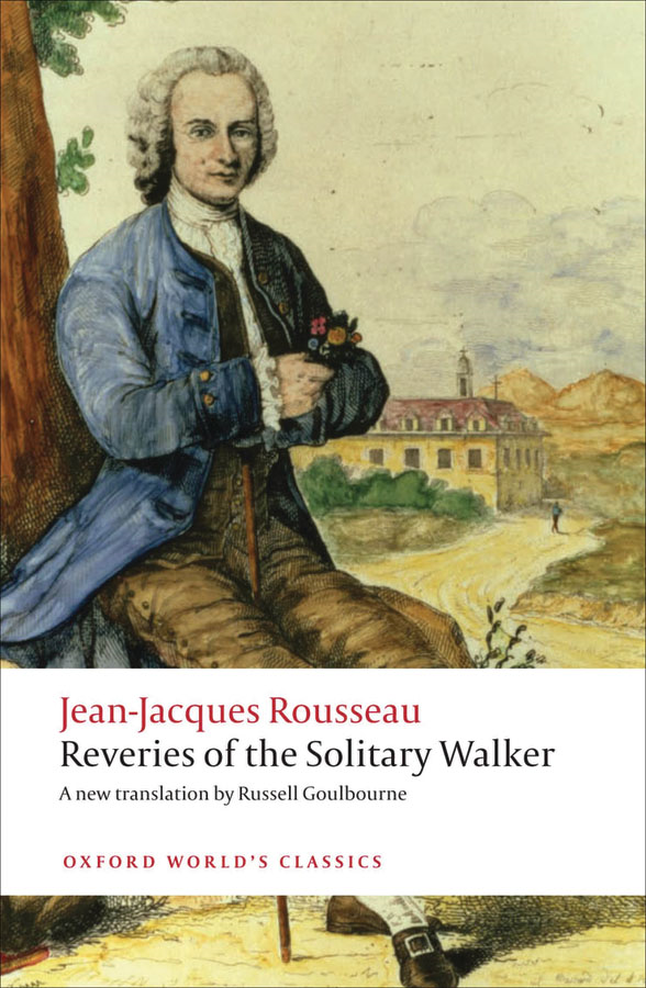 Reveries of the Solitary Walker By: Jean-Jacques Rousseau