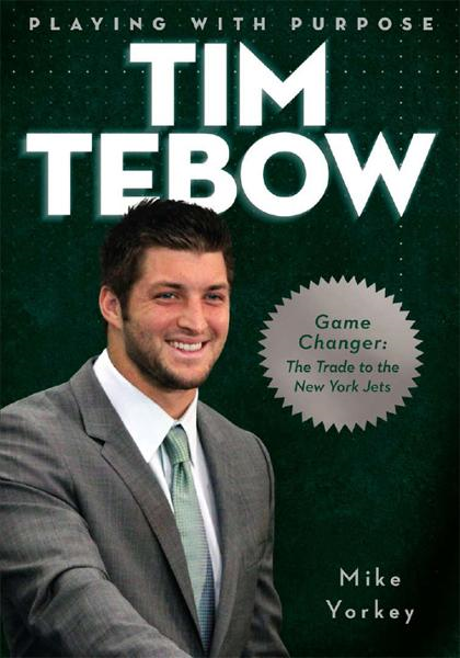 Playing with Purpose:  Tim Tebow By: Mike Yorkey