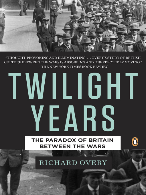 The Twilight Years: The Paradox of Britain Between the Wars By: Richard Overy